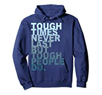 Tough Times Never Last But Tough People Do Ts Shirts Hoodie Navy