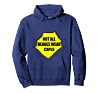 Not All Heroes Wear Capes For Dad Mom Essential Worker Shirts Hoodie Navy
