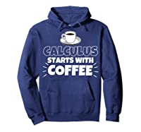 Calculus Starts With Coffee Funny Gift Shirts Hoodie Navy