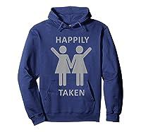 Happily Taken Lesbian Shirt - Gay Lesbians Couple T-shirts Hoodie Navy