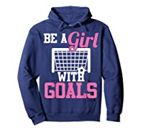 Girls Soccer Be A Girl With Goals Soccer Player S Shirts Hoodie Navy