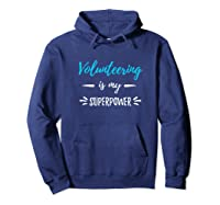 Volunteering Is My Superpower T-shirt Funny Volunteers Gift T-shirt Hoodie Navy