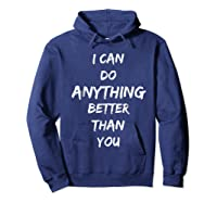 I Can Do Anything Better Than You T-shirt Hoodie Navy