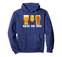 Haze Me Bro Funny Craft Beer Design For Hops Lovers Shirts Hoodie Navy