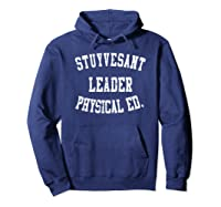 Stuyvesant Leader Physical Ed Birthday Gifts For Shirts Hoodie Navy