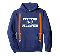 Pretend I'm Jellyfish Funny Lazy Halloween Party Costume Shirts Hoodie Navy
