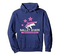 Ballet Ii Ballet Shark Shirts Hoodie Navy