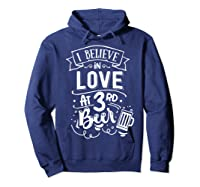 Anti Valentines Day Gifts - I Believe In Love At Third Beer T-shirt Hoodie Navy