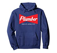Funny Plumber King Of Laying Pipe Gift Shirts Hoodie Navy