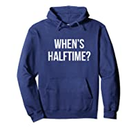 When\\\'s Halftime? Football Game T-shirt Hoodie Navy