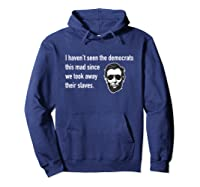 Haven't Seen The Democrats This Mad Since Slaves Shirts Hoodie Navy