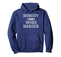 Workout Motivational Gift Nobody Cares Work Harder Shirts Hoodie Navy