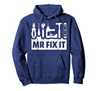 Dad Shirt Mr Fix It Funny T For Father Of A Son Tee Hoodie Navy