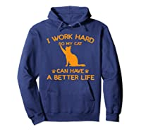 Work Hard So My Cat Can Have A Better Life Cat Lover Gift Shirts Hoodie Navy