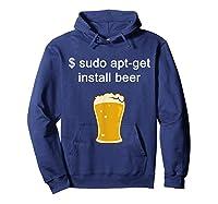 Funny Sudo Apt Get Beer For Linux Beer Programming Shirts Hoodie Navy