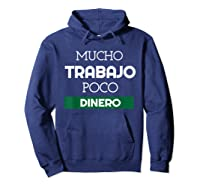 Mucho Trabajo Poco Dinero Funny Spanish Phrases Shirts Hoodie Navy