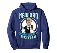 New Dad Someone Bring Me My Bottle Funny Beer Drinking Shirts Hoodie Navy