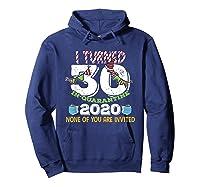 Turned 30 In Quarantine Cute 30th Birthday Gift Shirts Hoodie Navy