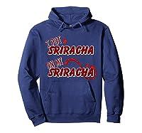 Put Sriracha On My Sriracha Hot Chili Sauce Shirts Hoodie Navy