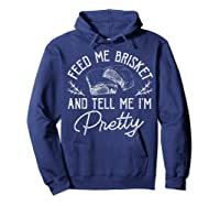 Feed Me Brisket And Tell Me I'm Pretty Barbeque Bbq Shirts Hoodie Navy