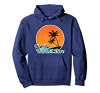 Wish You Weren't Here Funny Sarcastion Beach Shirts Hoodie Navy