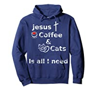 Jesus Coffee And Cats Is All I Need Christian Shirts Hoodie Navy