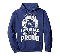Say It Loud Black Proud Shirt History Month African Pride Hoodie Navy