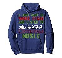 Just Want To Smoke Cigar Listen Christmas Music Shirts Hoodie Navy