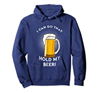 Hold My Beer Funny Humor Gag Gift T-shirt Hoodie Navy