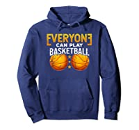 Everyone Can Play Basketball Funny Coach Player Gift Bballer Shirts Hoodie Navy