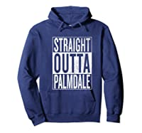 Straight Outta Palmdale Great Travel Gift Idea Shirts Hoodie Navy
