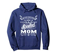 Mother's Day Spoiled Mom Shirts Hoodie Navy