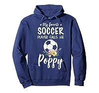 My Favorite Soccer Player Calls Me Poppy Shirts Hoodie Navy