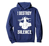 I Destroy Silence Drum Set Gift For Drumming Lovers Shirts Hoodie Navy