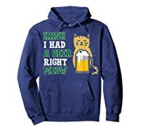 Cat St Patricks Day Shirt Irish I Had A Beer Right Meow Cat Hoodie Navy