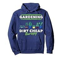 Dirt Cheap Therapy Gardening Shirts Hoodie Navy
