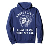 Sorry I Cant, I Have Plans With My Cat I Love Lions Shirts Hoodie Navy