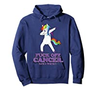 Fuck Off Cancer Have A Nice Day Dabbing Unicorn Funny Gift Shirts Hoodie Navy