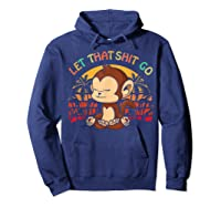 Let That Shit Go Mokey Gifts Cute Monkey Lovers Namaste Yoga Shirts Hoodie Navy
