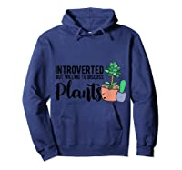 Introverted But Willing To Discuss Plants Funny Plant Lover Shirts Hoodie Navy