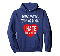 Two Types Of People I Hate Both Sarcastic Funny Ironic Gift Shirts Hoodie Navy
