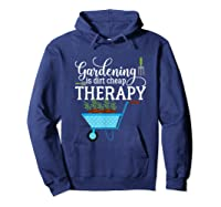 Garden Shirts Gardening Is Dirt Cheap Therapy Plant Lovers T Hoodie Navy