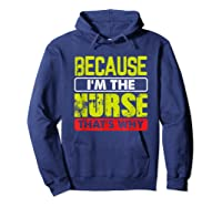 Funny Sarcasm Brave Nursing Because I\\\'m The Nurse That\\\'s Why T-shirt Hoodie Navy