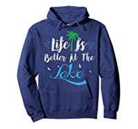 Life Is Better At The Lake Life Is Better At The Lake Shirts Hoodie Navy