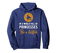 In A World Full Of Princesses Be A Witch Halloween Gift Shirts Hoodie Navy