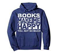 Books Make Me Happy - You, Not So Much T-shirt Hoodie Navy