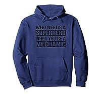 Who Needs A Superhero When You're A Mechanic Black Shirts Hoodie Navy