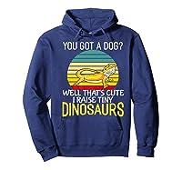 You Got A Dog? I Raise Tiny Dinosaurs Funny Bearded Dragon Premium T-shirt Hoodie Navy