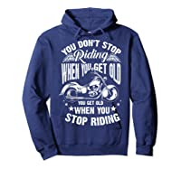Cute You Don't Stop Riding When You Get Old Motor Gift Shirts Hoodie Navy