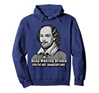 Funny William Shakespeare Stop Making Drama T-shirt Hoodie Navy